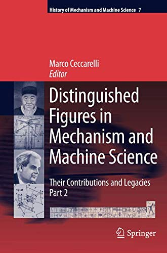 Distinguished Figures in Mechanism and Machine Science: Their Contributions and Legacies, Part 2 (History of Mechanism and Machine Science) (Volume 7)