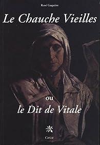 Le Chauche Vieilles ou le dit de Vitale par René Gaquiere
