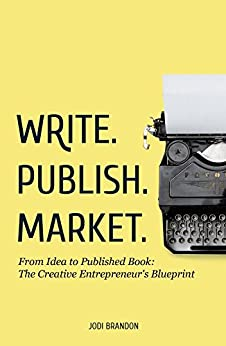 Write.Publish.Market.: From Idea to Published Book: The Creative Entrepreneur's Blueprint by [Brandon, Jodi]
