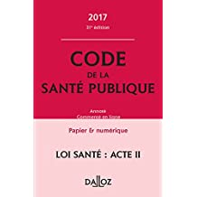 Code de la Santé Publique 2017, Annoté et Commenté En Ligne 31e É
