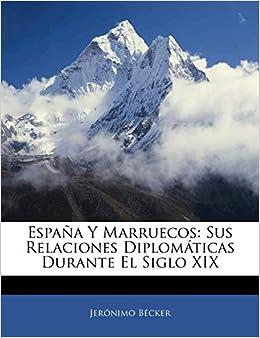 España Y Marruecos: Sus Relaciones Diplomáticas Durante El Siglo XIX: Amazon.es: Bécker, Jerónimo: Libros