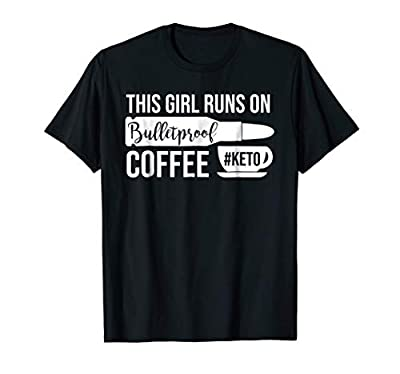 Keto Girl T-Shirt This Girl Runs On Bulletproof Coffee Shirt by Ketogenic Low Carb Diet T-Shirt