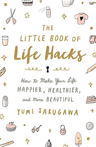 The Little Book of Life Hacks: How to Make Your Life Happier, Healthier, and More Beautiful (Best Diy Life Hacks)