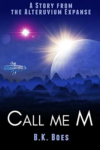 Call Me M: A Story from the Alteruvium Expanse