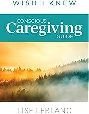 Conscious Caregiving Guide: Caregiving Starts Here