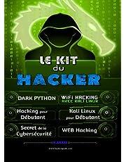 Le Kit du Hacker: Apprendre le Hacking Facilement - Pack de 6 livres : Hacking pour Débutant + Dark Python + WiFi Hacking avec Kali Linux + Kali Linux pour Débutant + WEB Hacking + Le secret De La Cybersécurité