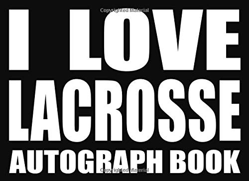 I Love Lacrosse - Autograph Book: 50 Signature Slots - Notebook for School Clubs and Social Groups por Eventful Ameli