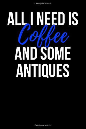 Download All I Need is Coffee and Some Antiques: Blank Lined Journal ebook