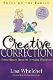 img - for Lisa Whelchel: Creative Correction : Extraordinary Ideas for Everyday Discipline (Paperback); 2005 Edition book / textbook / text book