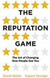The Reputation Game: The Art of Changing How People See You