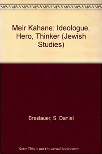 Meir Kahane: Ideologue, Hero, Thinker (Jewish Studies)