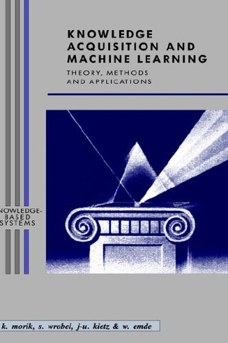 Knowledge Acquisition and Machine Learning: Theory, Methods, and Applications (Knowledge-Based Systems)