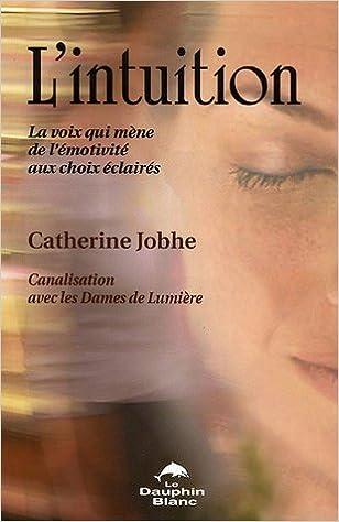 Lire en ligne L'intuition : La voix qui mène de l'émotivité aux choix éclairés pdf