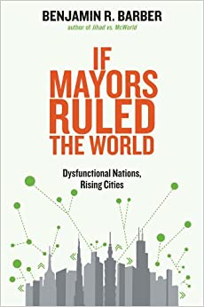 Book If Mayors Ruled the World: Dysfunctional Nations, Rising Cities