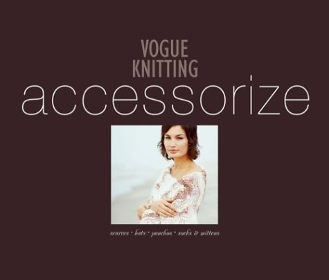 (Vogue Knitting Accessorize: Scarves  Hats  Ponchos  Socks & Mittens)