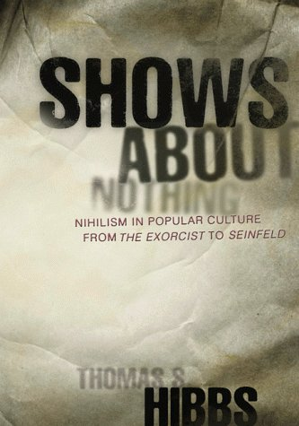 Shows About Nothing: Nihilism in Popular Culture from the Exorcist to Seinfeld