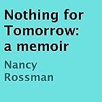 Nothing for Tomorrow: A Memoir | Nancy Rossman