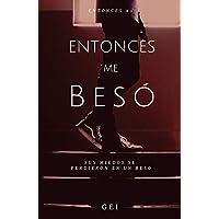 Entonces, me besó (Volume 1) (Spanish Edition)