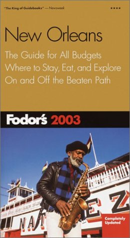 Fodor's New Orleans 2003  The Guide For All Budgets Where To Stay Eat And Explore On And Off The Beaten Path  Travel Guide