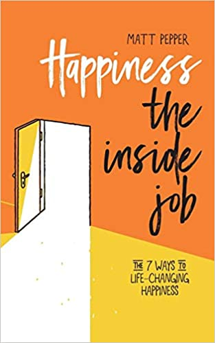 Happiness The Inside Job: The 7 Ways to Life-Changing ...