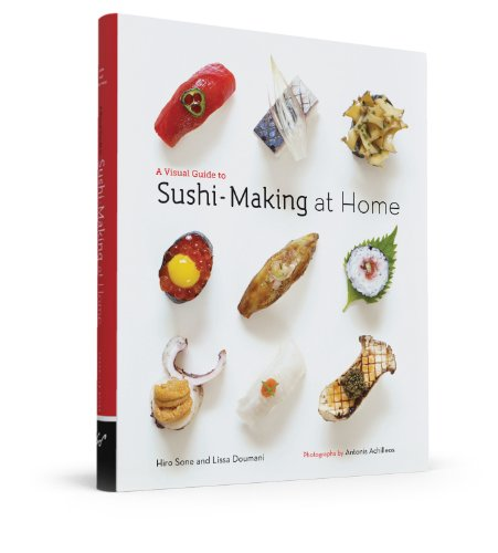 A Visual Guide to Sushi-Making at Home by Hiro Sone, Lissa Doumani