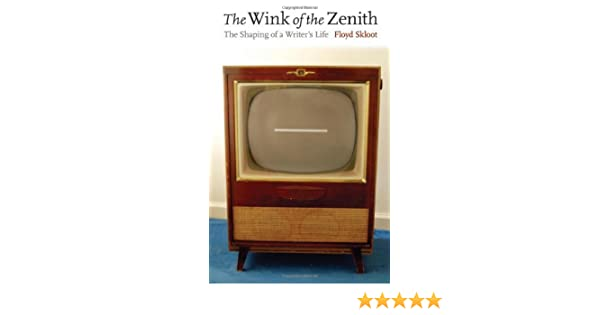 The Wink of the Zenith: The Shaping of a Writers Life (English Edition) eBook: Skloot, Floyd: Amazon.es: Tienda Kindle