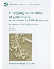 Changing Materialities at Çatalhöyuk: Reports from the 1995-99 Seasons