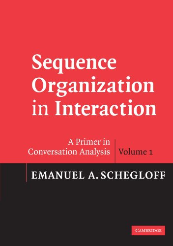 Sequence Organization in Interaction: A Primer in Conversation Analysis