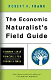 img - for The Economic Naturalist's Field Guide: Common Sense Principles for Troubled Times book / textbook / text book