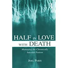 Half in Love With Death: Managing the Chronically Suicidal Patient by Joel Paris (2006-06-23)