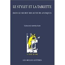 Stylet et la tablette (Le): Dans le secret des auteurs antiques