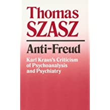 Anti-Freud: Karl Kraus's Criticism of Psychoanalysis and Psychiatry