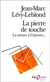La Pierre de touche. La Science à l'épreuve par Jean-Marc Lévy-Leblond