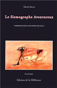 Le Sismographe aventureux. Improvisations sur Henri Michaux par Michel Butor