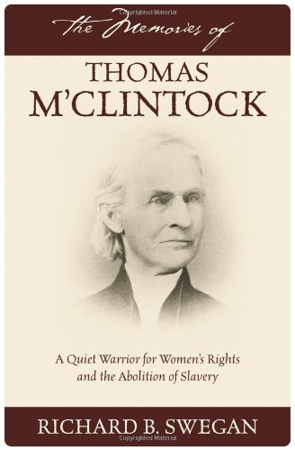 The Memories of Thomas M'Clintock: A Quiet Warrior for Women's Rights and the Abolition of Slavery ebook