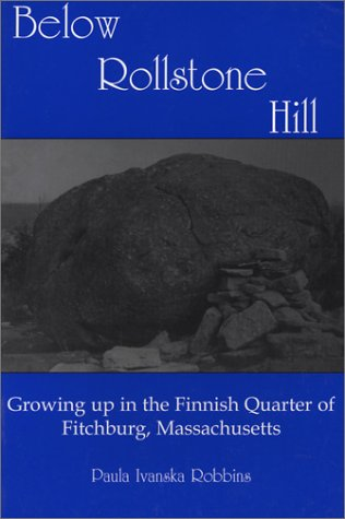 Hill Rollstone (Below Rollstone Hill: Growing Up in the Finnish Quarter of Fitchburg, Massachusetts)