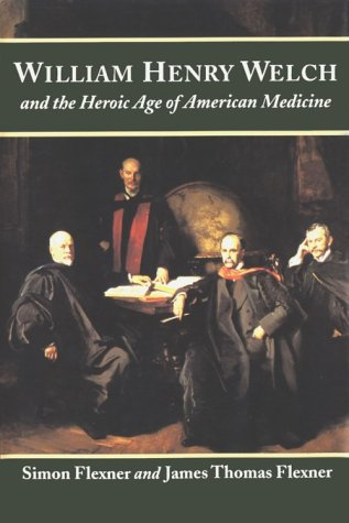 William Henry Welch and the Heroic Age of American Medicine