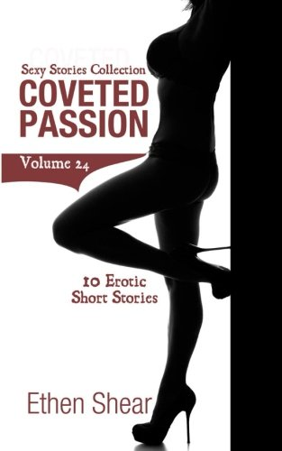 Coveted Passion: 10 Erotic Short Stories (Sexy Stories Collection) (Volume 24)