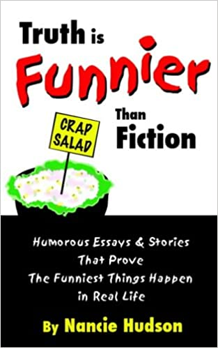 truth is funnier than fiction humorous essays and stories that  truth is funnier than fiction humorous essays and stories that prove the funniest things happen in real life nancie hudson 9781418493660 com