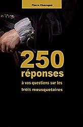 250 réponses à vos questions sur les trois mousquetaires