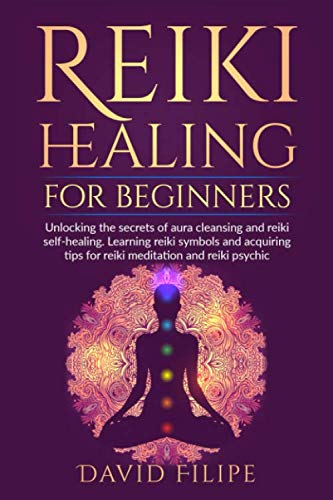 Reiki Healing for Beginners: Unlocking the secrets of aura cleansing and reiki self-healing. Learnin
