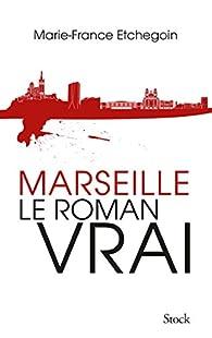 Marseille, le roman vrai par Marie-France Etchegoin