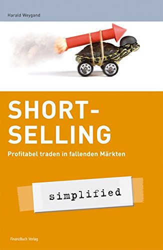 Short-Selling - simplified: Profitabel traden in fallenden Märkten