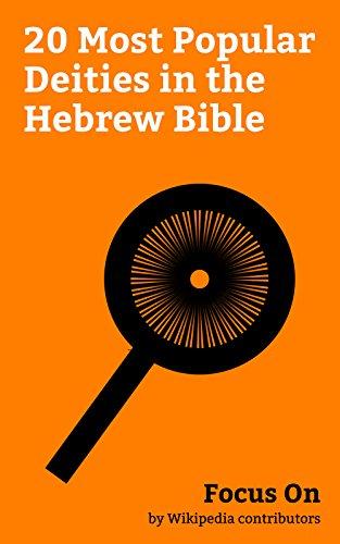 Focus On: 20 Most Popular Deities in the Hebrew Bible: Beelzebub, Yahweh, Jehovah, Amun, Elohim, Belial, Dagon, El (deity), El Shaddai, Nergal, etc. (English Edition)
