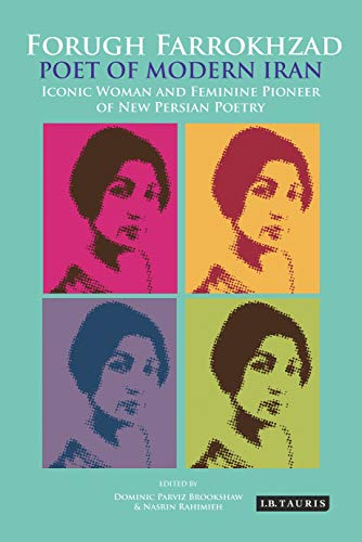 Forugh Farrokhzad, Poet of Modern Iran: Iconic Woman and Feminine Pioneer of New Persian Poetry (International Library o