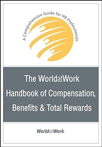 The Worldatwork Handbook Of Compensation  Benefits And Total Rewards  A Comprehensive Guide For Hr Professionals By Worldatwork  2007 05 04