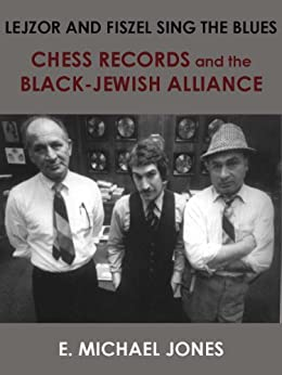 Lejzor and Fiszel Sing the Blues: Chess Records and the Black-Jewish Alliance by [Jones, E. Michael]