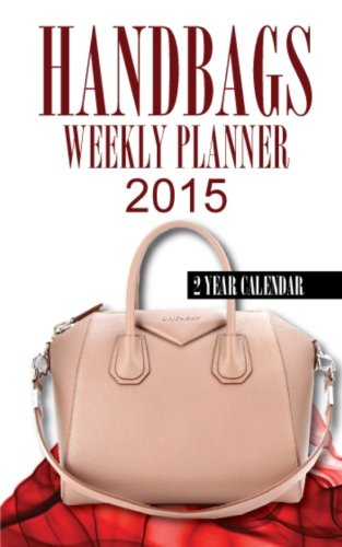 Handbags Weekly Planner 2015: 2 Year Calendar