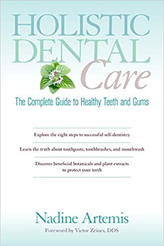 Holistic dental care the complete guide to healthy teeth and gums holistic dental care the complete guide to healthy teeth and gums nadine artemis victor zeines dds 9781583947203 amazon books solutioingenieria Images