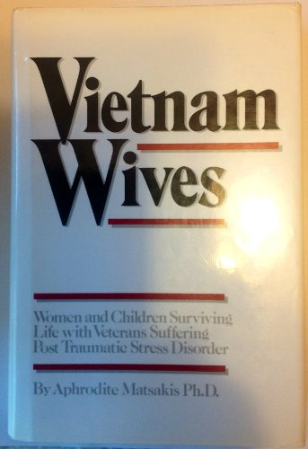 Vietnam Wives: Women and Children Surviving Life With Veterans Suffering Post Traumatic Stress Disorder by Brand: Woodbine House
